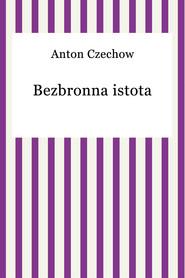 okładka Bezbronna istota, Ebook | Anton Czechow