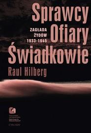 okładka Sprawcy, Ofiary, Świadkowie. Zagłada Żydów 1933-1945, Ebook | Raul  Hilberg