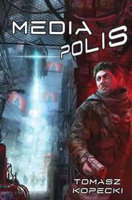 okładka Mediapolis, Ebook   Tomasz Kopecki