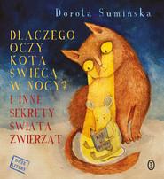 okładka Dlaczego oczy kota świecą w nocy?. I inne sekrety świata zwierząt, Ebook   Dorota Sumińska