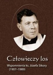 okładka Człowieczy los. Wspomnienia ks. Józefa Sikory (1907-1989), Ebook | Józef  Sikora