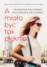 okładka A miało być tak pięknie!, Ebook | Małgorzata Kalicińska, Katarzyna Kalicińska