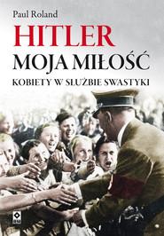okładka Hitler moja miłość, Ebook   Paul Roland