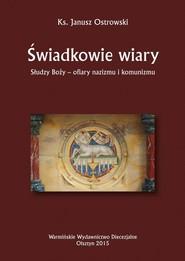 okładka Świadkowie wiary. Słudzy Boży - ofiary nazizmu i komunizmu, Ebook | Janusz Ostrowski