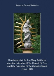 okładka Development of the Eve-Mary Antithesis since the Catechism Of The Council Of Trent  until the Catechism Of The Catholic Church (1566-1992), Ebook | Katarzyna  Parzych-Blakiewicz