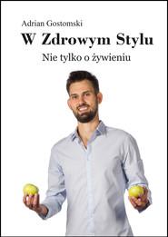 okładka W zdrowym stylu. Nie tylko o żywieniu, Ebook | Adrian Gostomski