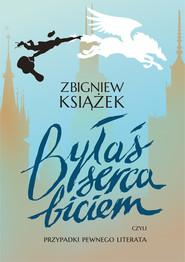 okładka Byłaś serca biciem, Ebook   Zbigniew Książek