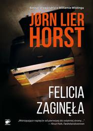 okładka Seria o komisarzu Williamie Wistingu (Tom 2). Felicia zaginęła, Ebook | Jørn Lier Horst