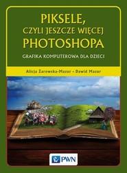 okładka Piksele, czyli jeszcze więcej Photoshopa, Ebook | Alicja  Żarowska-Mazur, Dawid  Mazur