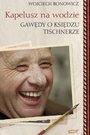 okładka Kapelusz na wodzie. Gawędy o księdzu Tischnerze, Ebook | Wojciech Bonowicz