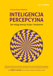 okładka Samo Sedno. Inteligencja percepcyjna. Jak mózg tworzy iluzje i złudzenia, Ebook   Dr Brian Boxer Wachler