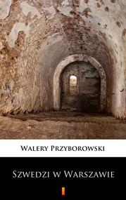 okładka Szwedzi w Warszawie, Ebook   Walery Przyborowski