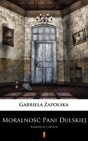 okładka Moralność Pani Dulskiej. Komedia w 3 aktach, Ebook | Gabriela Zapolska