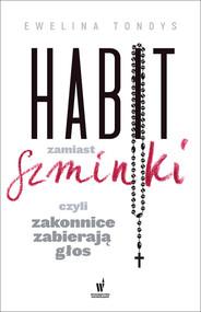 okładka Habit zamiast szminki, czyli zakonnice zabierają głos, Ebook | Ewelina Tondys