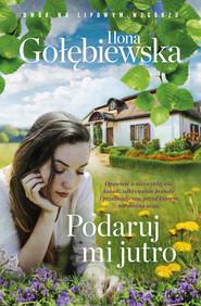 okładka Podaruj mi jutro, Ebook | Ilona Gołębiewska
