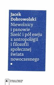 okładka Niewolnicy i panowie. Sześć i pół eseju z antropologii i filozofii społecznej świata, Ebook | Jacek  Dobrowolski