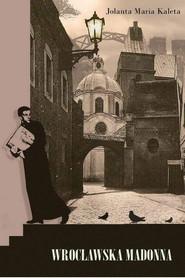 okładka Wrocławska Madonna, Ebook | Jolanta Maria Kaleta
