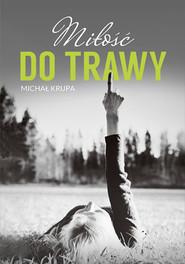 okładka Miłość do trawy, Ebook | Michał Krupa