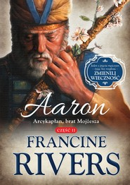 okładka Aaron. Arcykapłan, brat Mojzesz. , Ebook | Francine Rivers