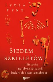 okładka Siedem szkieletów. Historia najsłynniejszych ludzkich skamieniałości, Ebook | Lydia Pyne