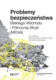 okładka Problemy bezpieczeństwa Bliskiego Wschodu i Północnej Afryki (MENA), Ebook | Radosław Bania, Robert Czulda, Krzysztof Zdulski