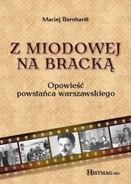 okładka Z Miodowej na Bracką. Opowieść powstańca warszawskiego, Ebook | Maciej Bernhardt