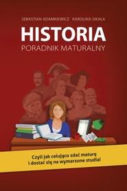 okładka Historia. Poradnik maturalny, Ebook   Sebastian Adamkiewicz, Karolina Sikała
