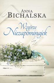 okładka Wzgórze Niezapominajek, Ebook   Anna Bichalska