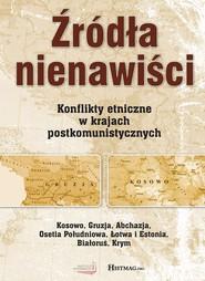 okładka Źródła nienawiści. Konflikty etniczne w krajach postkomunistycznych, Ebook | Praca Zbiorowa