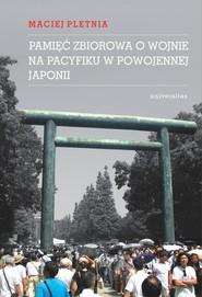 okładka Pamięć zbiorowa o wojnie na Pacyfiku w powojennej Japonii, Ebook | Pletnia Maciej