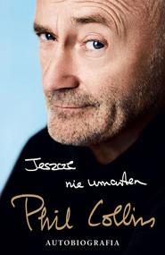 okładka Jeszcze nie umarłem. Autobiografia, Ebook | Phil Collins