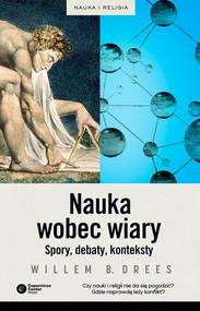 okładka Nauka wobec wiary. Spory, debaty, konteksty, Ebook | Willem B. Drees