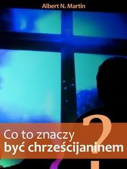okładka Co to znaczy być chrześcijaninem?, Ebook | Albert N. Martin
