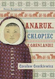 okładka Anaruk, chłopiec z Grenlandii, Ebook | Czesław Centkiewicz