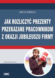 okładka Jak rozliczyć prezenty przekazane pracownikom z okazji jubileuszu firmy, Ebook | Aneta Szwęch