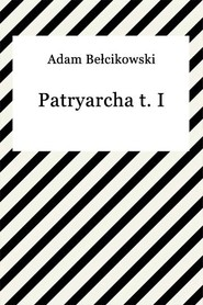 okładka Patryarcha t. I, Ebook | Adam Bełcikowski