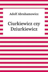 okładka Ciurkiewicz czy Dziurkiewicz, Ebook | Adolf Abrahamowicz