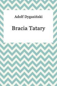 okładka Bracia Tatary, Ebook | Adolf Dygasiński