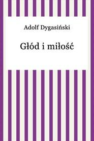 okładka Głód i miłość, Ebook | Adolf Dygasiński
