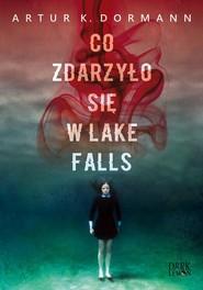 okładka Co zdarzyło się w Lake Falls, Ebook   Artur K.  Dormann