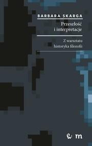 okładka Przeszłość i interpretacje. Z warsztatu historyka filozofii, Ebook | Barbara  Skarga