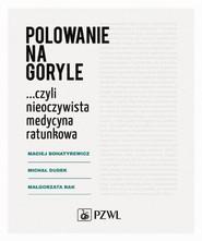 okładka Polowanie na goryle… czyli nieoczywista medycyna ratunkowa, Ebook | Michał Dudek, Maciej Bohatyrewicz, Małgorzata Rak
