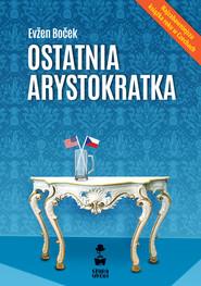 okładka Ostatnia arystokratka, Ebook | Evžen Boček
