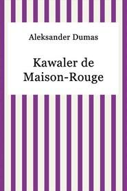 okładka Kawaler de Maison-Rouge, Ebook | Aleksander Dumas (Ojciec)
