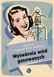 okładka Wytwórnia wód gazowanych, Ebook | Dorota Combrzyńska-Nogala