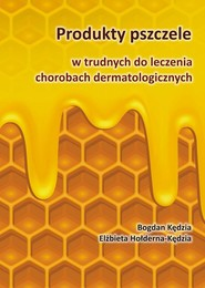 okładka Produkty pszczele w trudnych do leczenia chorobach dermatologicznych, Ebook   Bogdan  Kędzia, Elżbieta  Hołderna-Kędzia