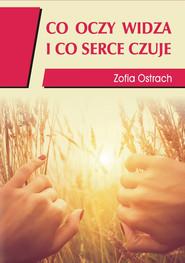 okładka Co oczy widzą i co serce czuje, Ebook | Zofia  Ostrach