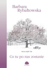 okładka Co tu po nas zostanie. Saga cz. 8, Ebook | Barbara Rybałtowska