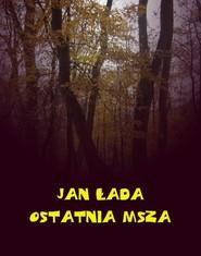 okładka Ostatnia msza, Ebook | Jan Łada