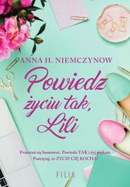 okładka Powiedz życiu tak, Lili, Ebook | Anna H. Niemczynow